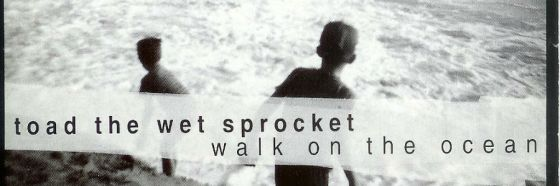 Walk on the ocean, Toad the wet sprocket